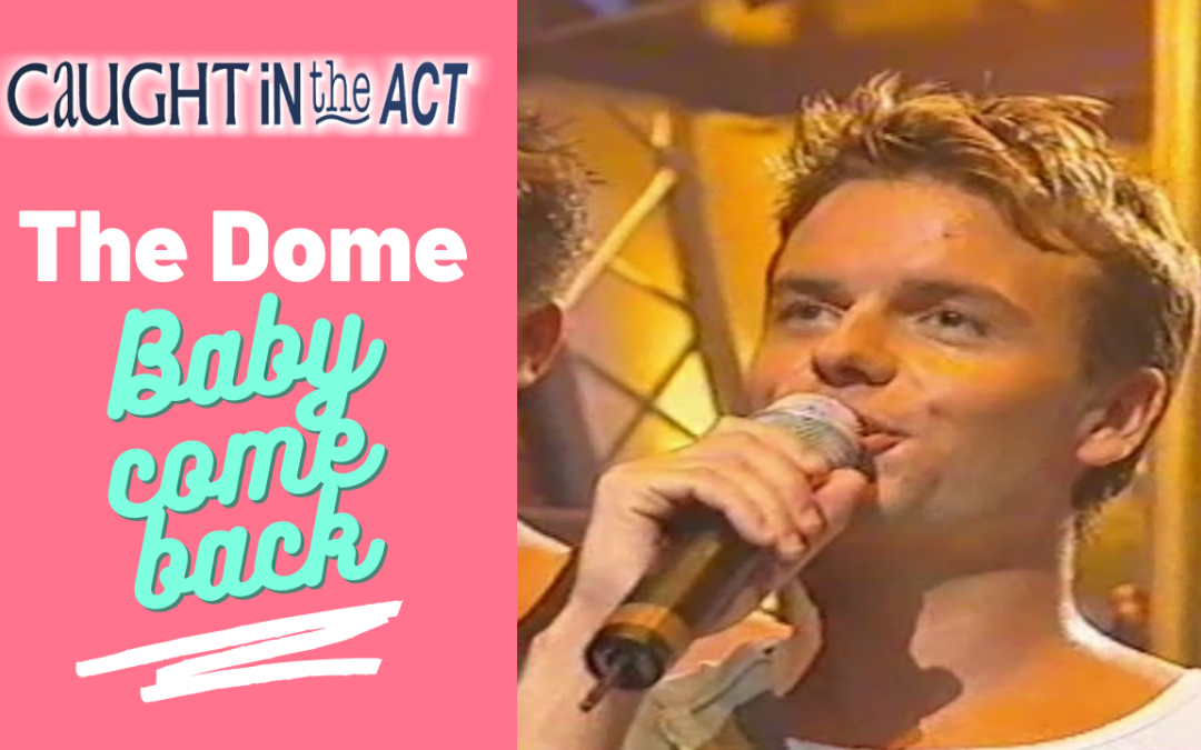 Caught In The Act | Baby come back | The Dome (1998)