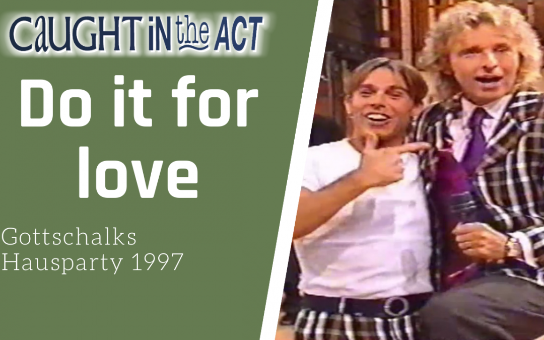 Caught In The Act | Do it for love | Gottschalks Hausparty (1997)